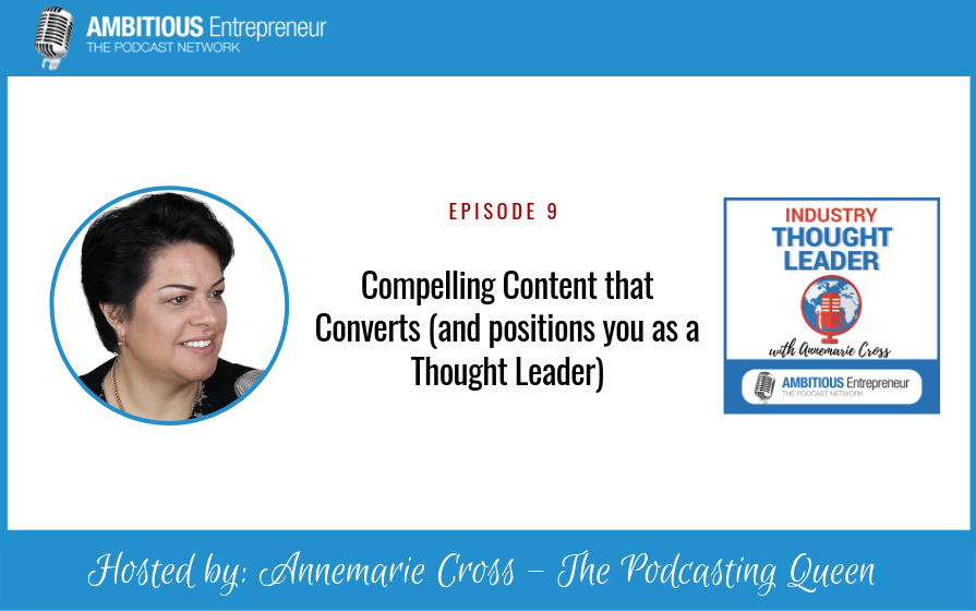 09: Compelling Content that Converts (and positions you as a Thought Leader)