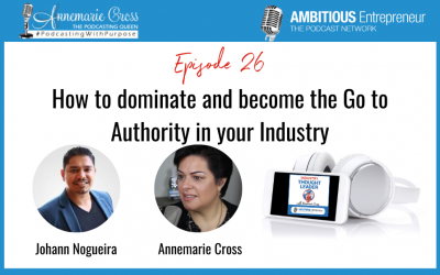 26: How to dominate and become the Go to Authority in your Industry