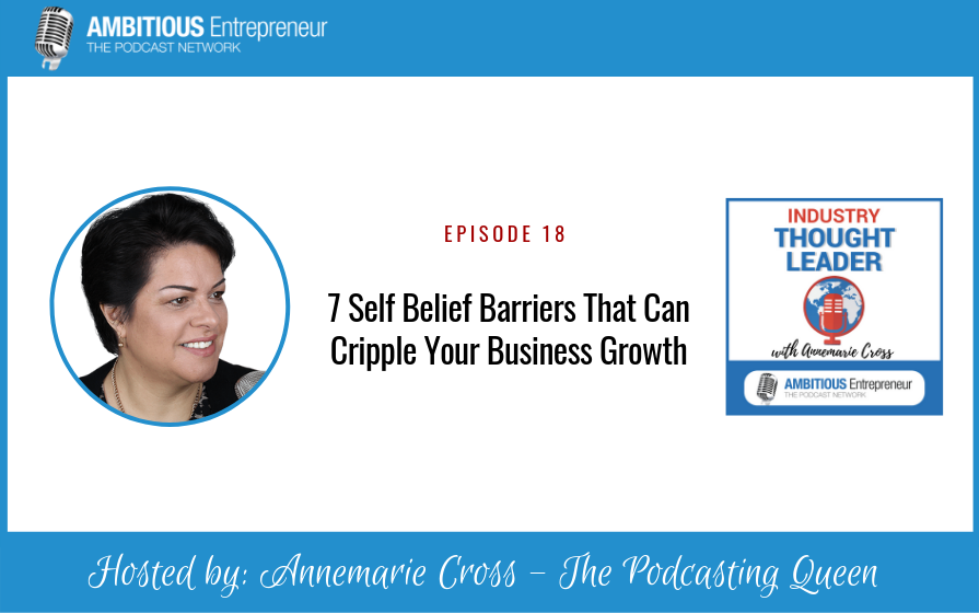 18: 7 Self Belief Barriers That Can Cripple Your Business Growth