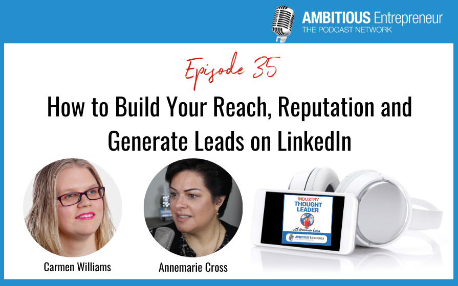 35: How to Build Your Reach, Reputation and Generate Leads on LinkedIn