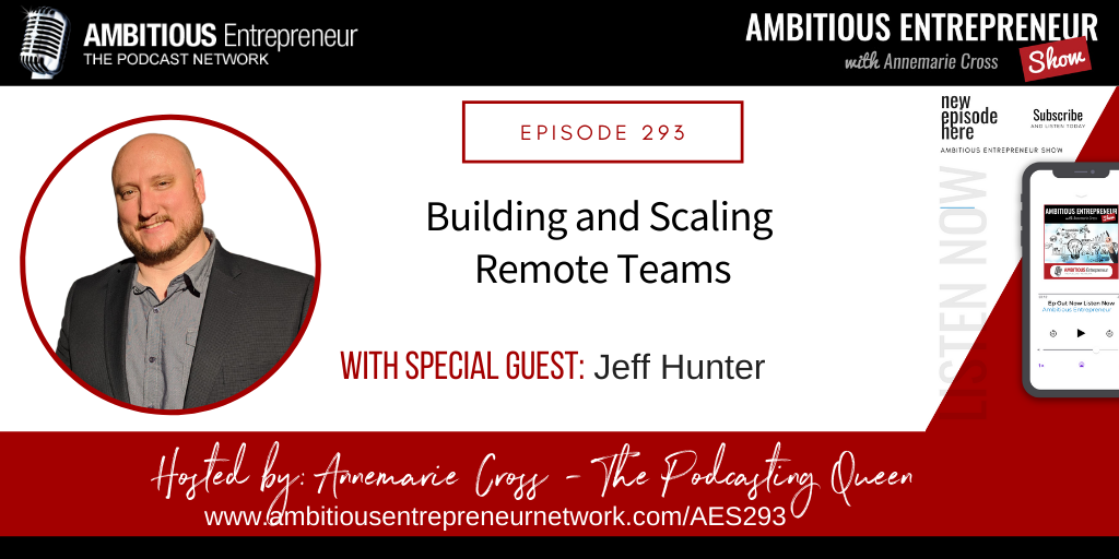[Ep#293] Building and Scaling Remote Teams with Jeff Hunter
