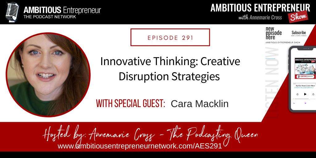 [Ep#291] Innovative Thinking: Creative Disruption Strategies with Cara Macklin