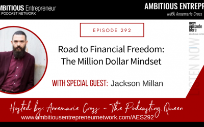 [Ep#292] Road to Financial Freedom: The Million Dollar Mindset with Jackson Millan
