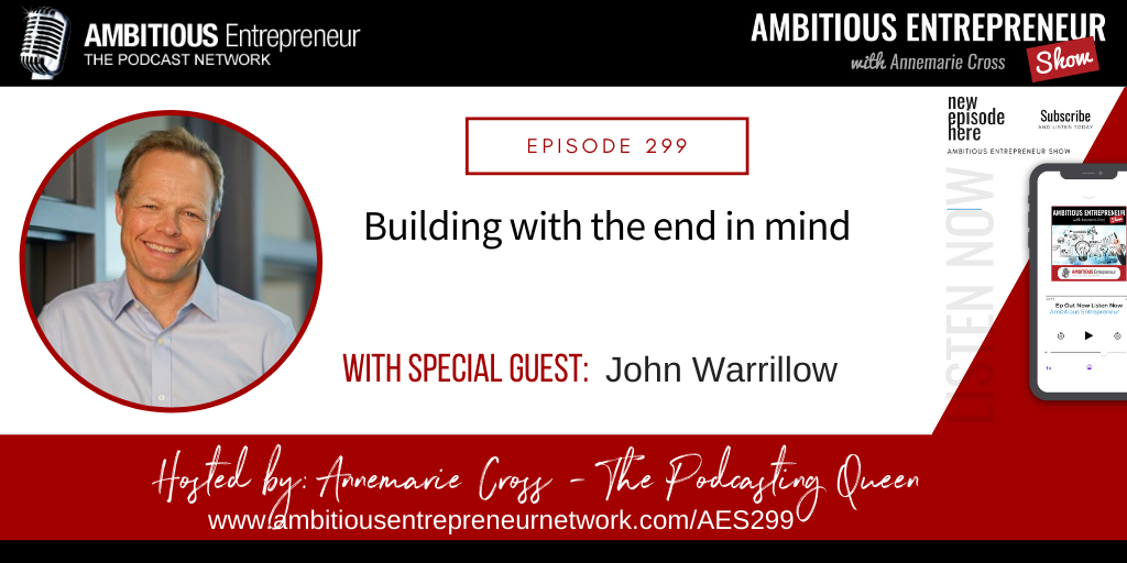 [Ep#299] Building with the End in Mind: Selling a Business with John Warrillow