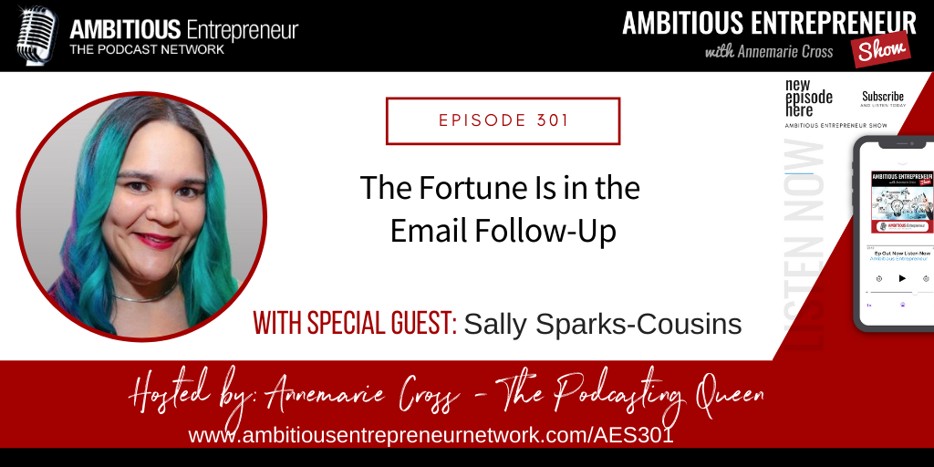 [Ep#301] The Fortune Is in the Email Follow-Up with Sally Sparks-Cousins