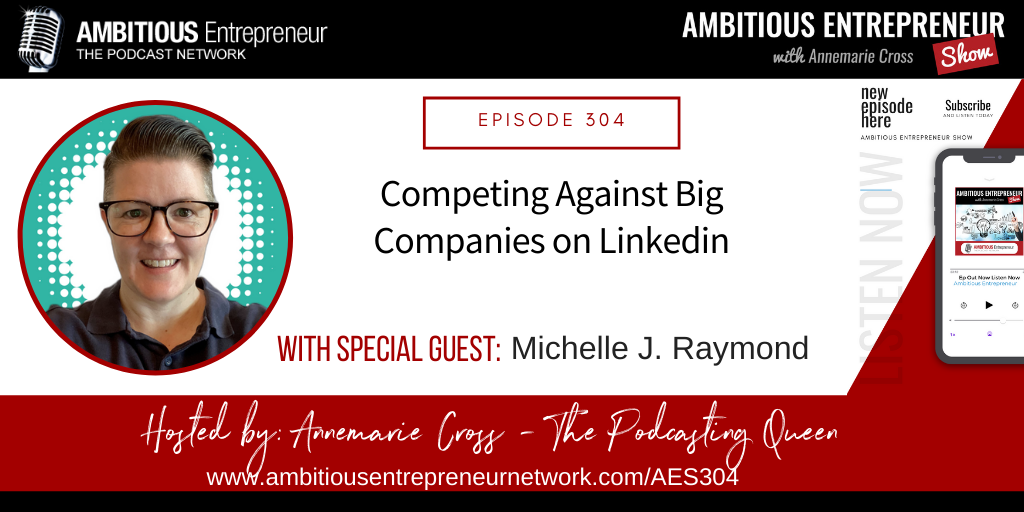 [Ep#304] Competing Against Big Companies on Linkedin with Michelle J. Raymond